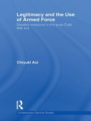 Legitimacy and the Use of Armed Force: Stability Missions in the post-Cold Era