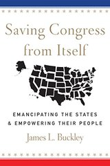 Saving Congress from Itself: Emancipating the States & Empowering Their People