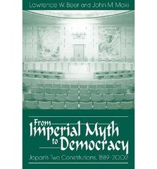 From Imperial Myth to Democracy: Japan's Two Constitutions, 1889-2002