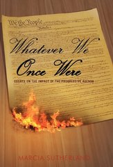 Whatever We Once Were: Essays on the Impact of the Progressive Agenda