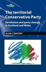 The Territorial Conservative Party: Devolution and Party Change in Scotland and Wales