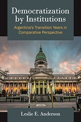 Democratization by Institutions: Argentina's Transition Years in Comparative Perspective