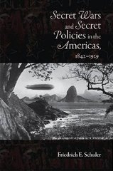 Secret Wars and Secret Policies in the Americas 1842-1929