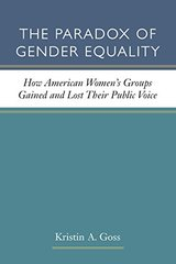 The Paradox of Gender Equality: How American Women's Groups Gained and Lost Their Public Voice