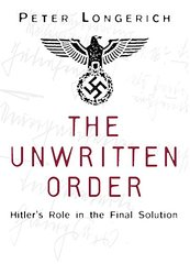 The Unwritten Order: Hitler's Role in the Final Solution