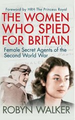The Women Who Spied for Britain: Female Secret Agents of the Second World War