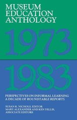 Museum Education Anthology, 1973-1983: Perspectives on Informal Learning A Decade of Roundtable Reports