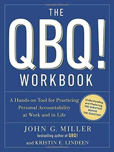 The QBQ!: A Hands-On Tool for Practicing Personal Accountability at Work and in Life