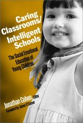 Caring Classrooms/Intelligent Schools: The Social Emotional Education of Young Children