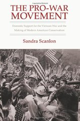 The Pro-War Movement: Domestic Support for the Vietnam War and the Making of Modern American Conservatism