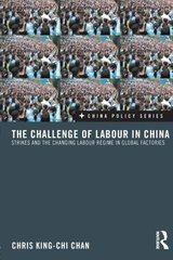 The Challenge of Labour in China: Strikes and the Changing Labour Regime in Global Factories