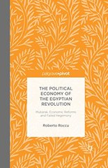 The Political Economy of the Egyptian Revolution: Mubarak, Economic Reforms and Failed Hegemony