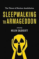 Sleepwalking to Armageddon: The Threat of Nuclear Annihilation