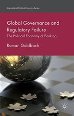 Global Governance and Regulatory Failure: The Political Economy of Banking