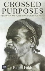 Crossed Purposes: The Pintupi and Australia's Indigenous Policy