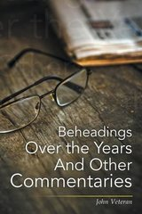 Beheadings over the Years and Other Commentaries