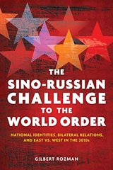 The Sino-Russian Challenge to the World Order: National Identities, Bilateral Relations, and East Versus West in the 2010s