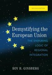 Demystifying the European Union: The Enduring Logic of Regional Integration