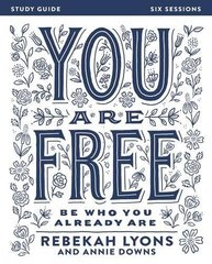 You Are Free: Be Who You Already Are: Six Sessions