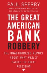 The Great American Bank Robbery: The Cost and Causes of the New Depression—how Race-based Lending and Other Multi-cultural Schemes Make Us All Poorer