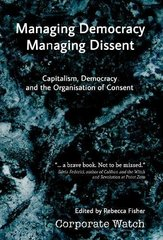 Managing Democracy, Managing Dissent: Capitalism, Democracy and the Organisation of Consent