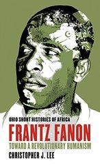 Frantz Fanon: Toward a Revolutionary Humanism