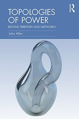 Topologies of Power: Beyond territory and networks