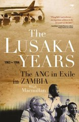 The Lusaka Years: The ANC in Exile in Zambia, 1963 - 1994