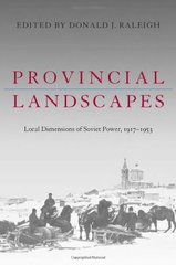 Provincial Landscapes: Local Dimensions of Soviet Power, 1917-1953
