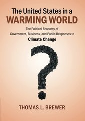 The United States in a Warming World: The Political Economy of Government, Business and Public Responses to Climate Change