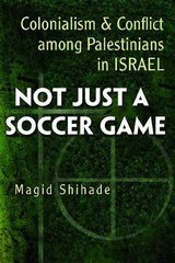 Not Just a Soccer Game: Colonialism and Conflict Among Palestinians in Israel