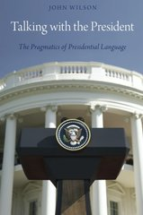 Talking With the President: The Pragmatics of Presidential Language