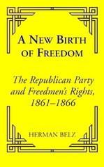 A New Birth of Freedom: The Republican Party and Freedman's Rights, 1861-1866