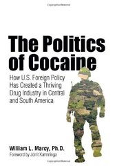 The Politics of Cocaine: How U.S. Foreign Policy Has Created a Thriving Drug Industry in Central and South America