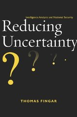 Reducing Uncertainty: Intelligence Analysis and National Security
