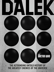 Doctor Who Dalek: The Astounding Untold History of the Enemies of the Universe