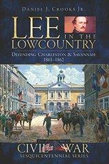 Lee in the Lowcountry: Defending Charleston & Savannah 1861-1862