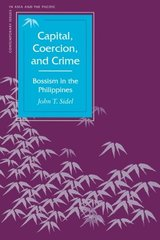 Capital, Coercion and Crime: Bossism in the Philippines