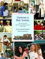Creating a Real School: Lake Country School Montessori Environments 1976-1996
