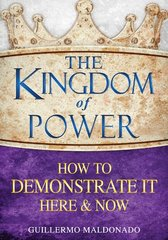 The Kingdom of Power: How to Demonstrate It Here & Now