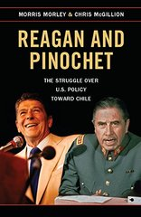 Reagan and Pinochet: The Struggle over U.S. Policy Toward Chile