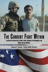 The Current Fight Within: The Effects Terrorism Has on People, Policy, Emergency First Responders, and Military Service Members