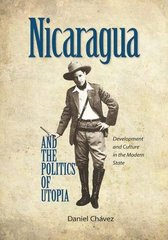 Nicaragua and the Politics of Utopia: Development and Culture in the Modern State
