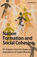 Nation Formation and Social Cohesion: An Enquiry into the Hopes and Aspirations of South Africans