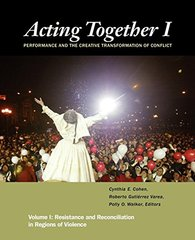 Acting Together: Performance and the Creative Transformation of Conflict: Resistance and Reconciliation in Regions of Violence