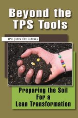 Beyond the Tps Tools: Preparing the Soil for a Lean Transformation by Delong, Jon
