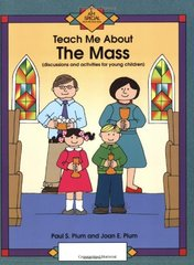 Teach Me About the Mass: Discussions and Activities for Young Children