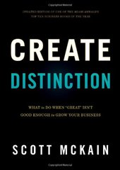 "Create Distinction: What to Do When ""Great"" Isn't Good Enough to Grow Your Business"