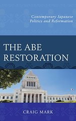 The Abe Restoration: Contemporary Japanese Politics and Reformation