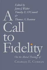 A Call to Fidelity: On the Moral Theology of Charles E. Curran